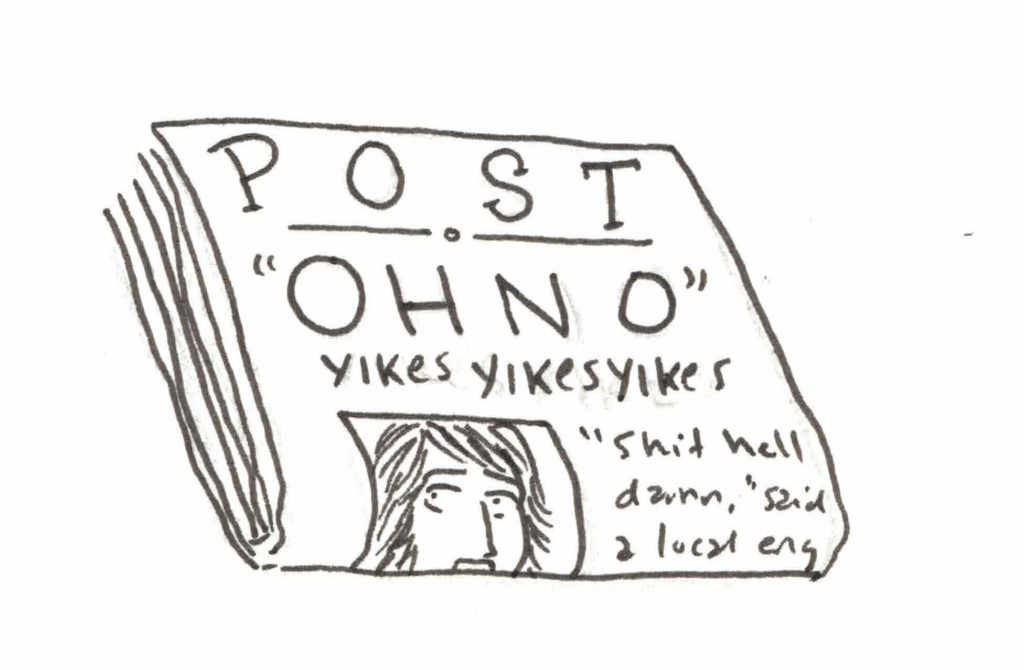 """A drawing of a newspaper that says """"OH NO"""" and then """"YIKES YIKES YIKES"""""""